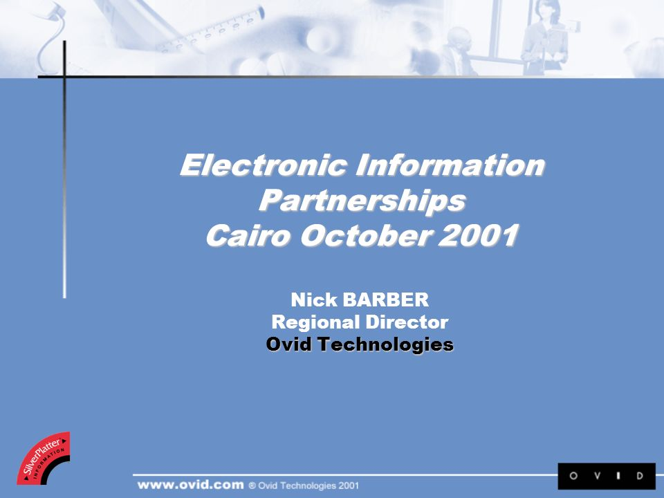 Electronic Information Partnerships Cairo October 2001 Ovid Technologies Electronic Information Partnerships Cairo October 2001 Nick BARBER Regional D