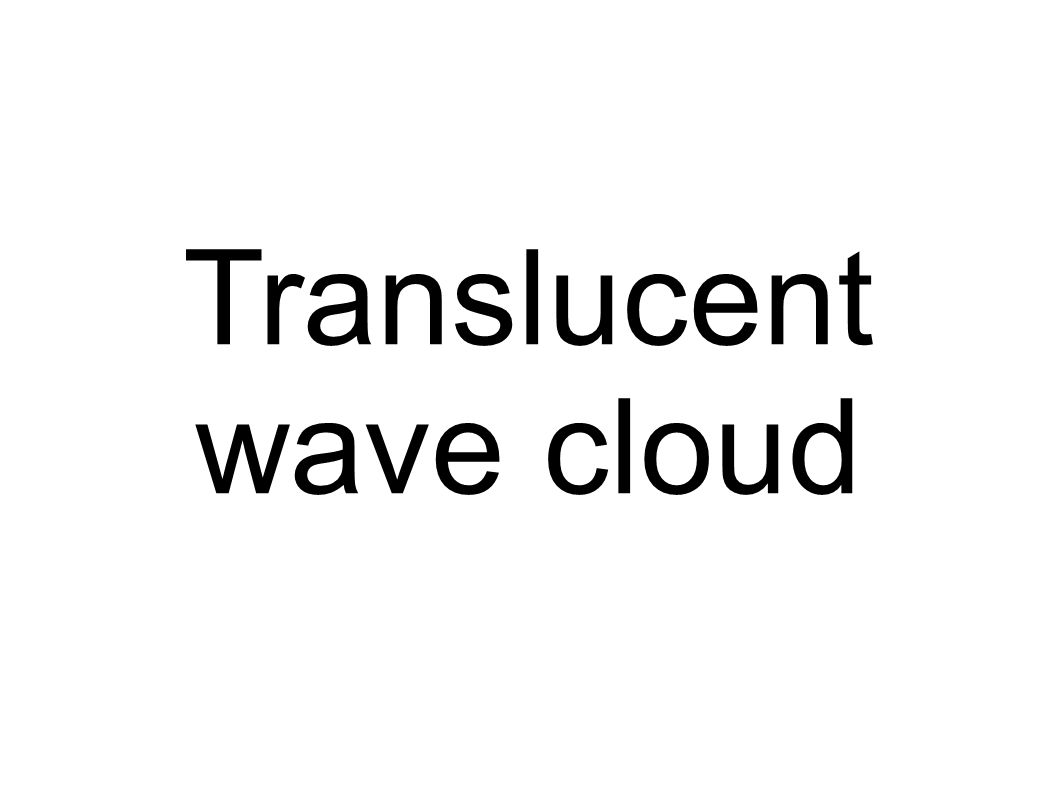 Translucent wave cloud