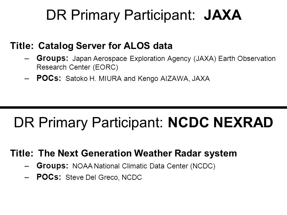 DR Primary Participant: JAXA Title: Catalog Server for ALOS data –Groups: Japan Aerospace Exploration Agency (JAXA) Earth Observation Research Center