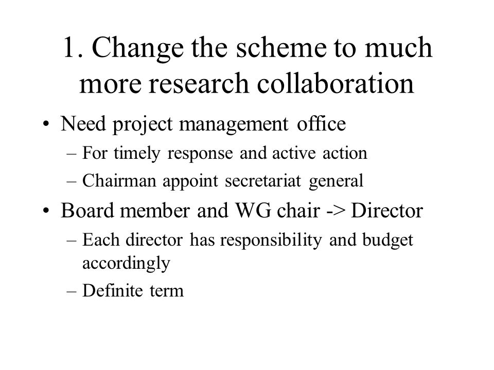 1. Change the scheme to much more research collaboration Need project management office –For timely response and active action –Chairman appoint secre