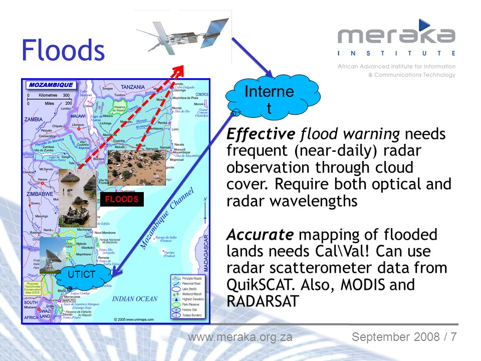 www.meraka.org.za September 2008 / 7 Interne t Floods FLOODS UTICT Effective flood warning needs frequent (near-daily) radar observation through cloud cover.