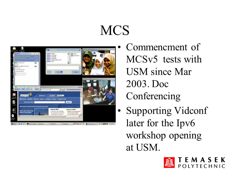 MCS Commencment of MCSv5 tests with USM since Mar 2003. Doc Conferencing Supporting Vidconf later for the Ipv6 workshop opening at USM.