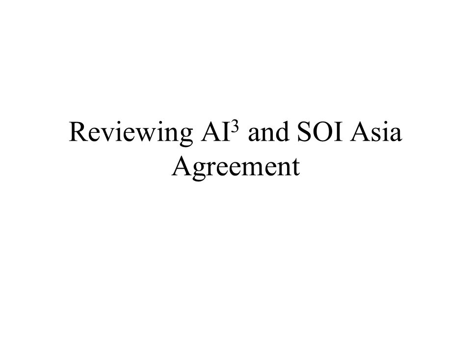 Reviewing AI 3 and SOI Asia Agreement