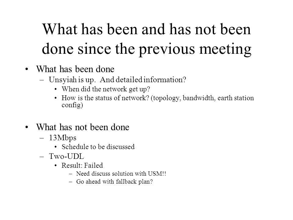 What has been and has not been done since the previous meeting What has been done –Unsyiah is up.