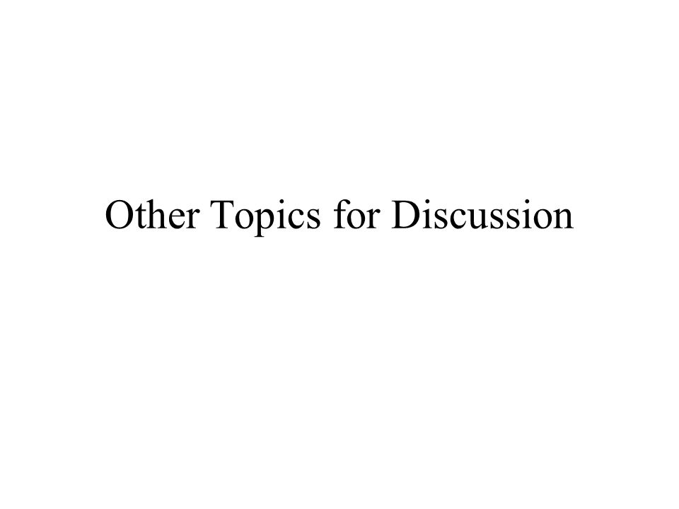Other Topics for Discussion