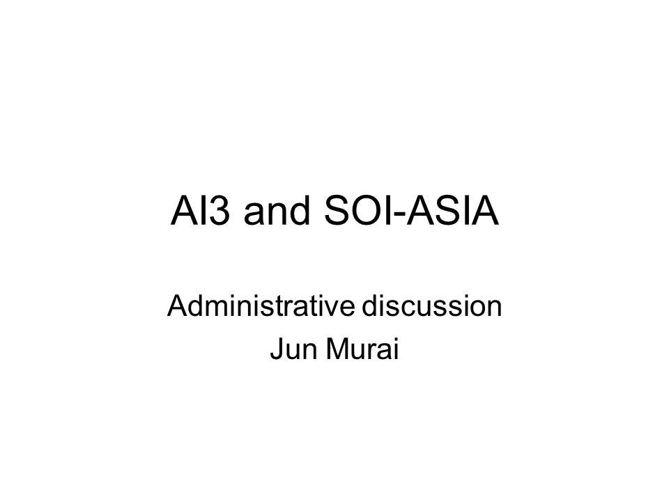 AI3 and SOI-ASIA Administrative discussion Jun Murai