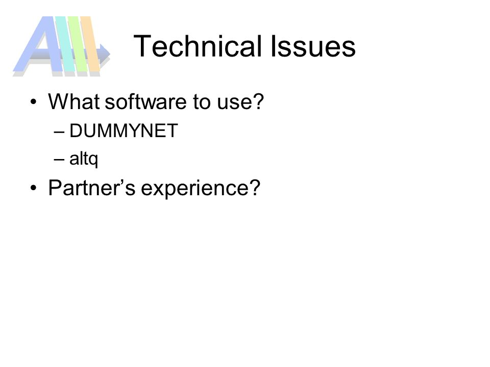 Technical Issues What software to use? –DUMMYNET –altq Partners experience?