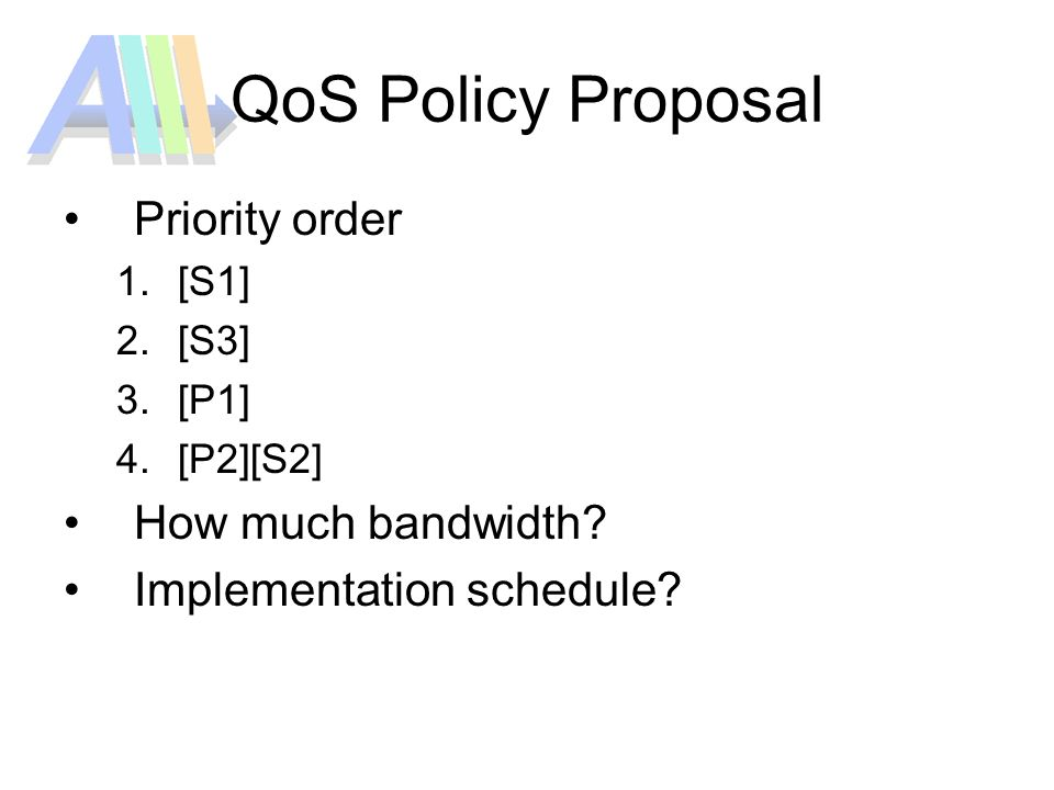 QoS Policy Proposal Priority order 1.[S1] 2.[S3] 3.[P1] 4.[P2][S2] How much bandwidth.