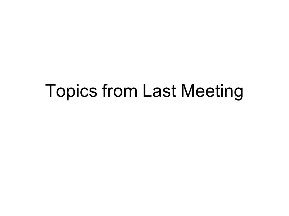 Topics from Last Meeting