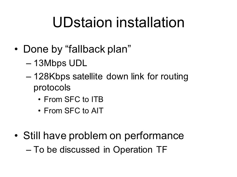UDstaion installation Done by fallback plan –13Mbps UDL –128Kbps satellite down link for routing protocols From SFC to ITB From SFC to AIT Still have
