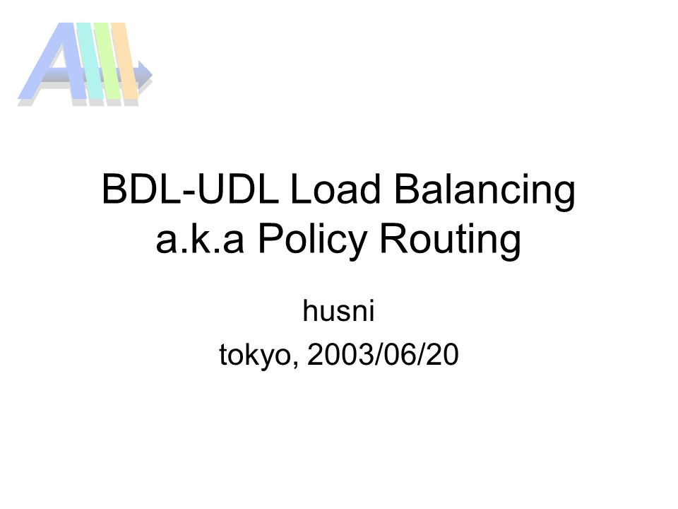 BDL-UDL Load Balancing a.k.a Policy Routing husni tokyo, 2003/06/20