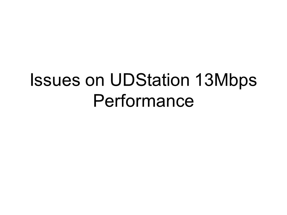 Issues on UDStation 13Mbps Performance