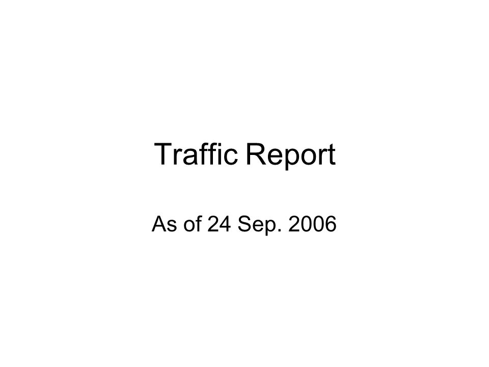 Traffic Report As of 24 Sep. 2006