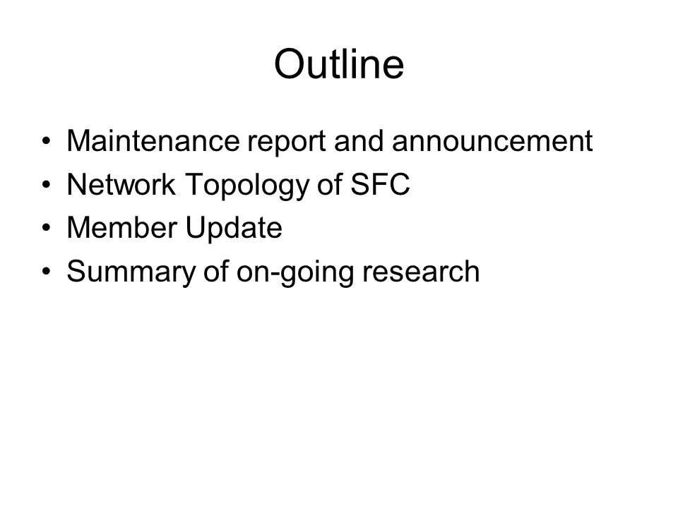 Outline Maintenance report and announcement Network Topology of SFC Member Update Summary of on-going research