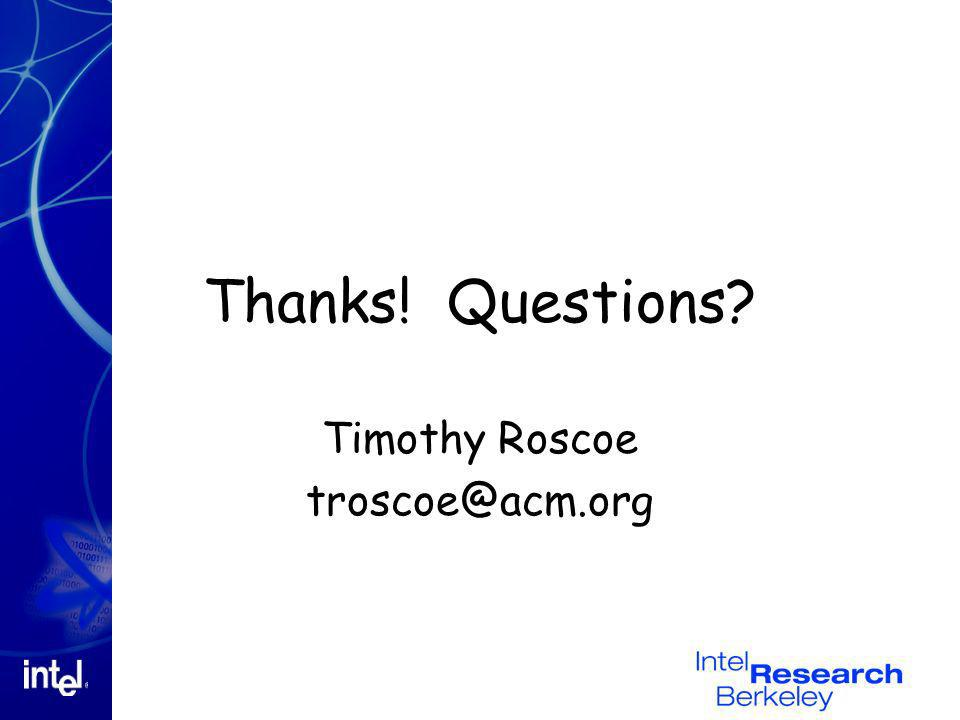 Thanks! Questions? Timothy Roscoe troscoe@acm.org