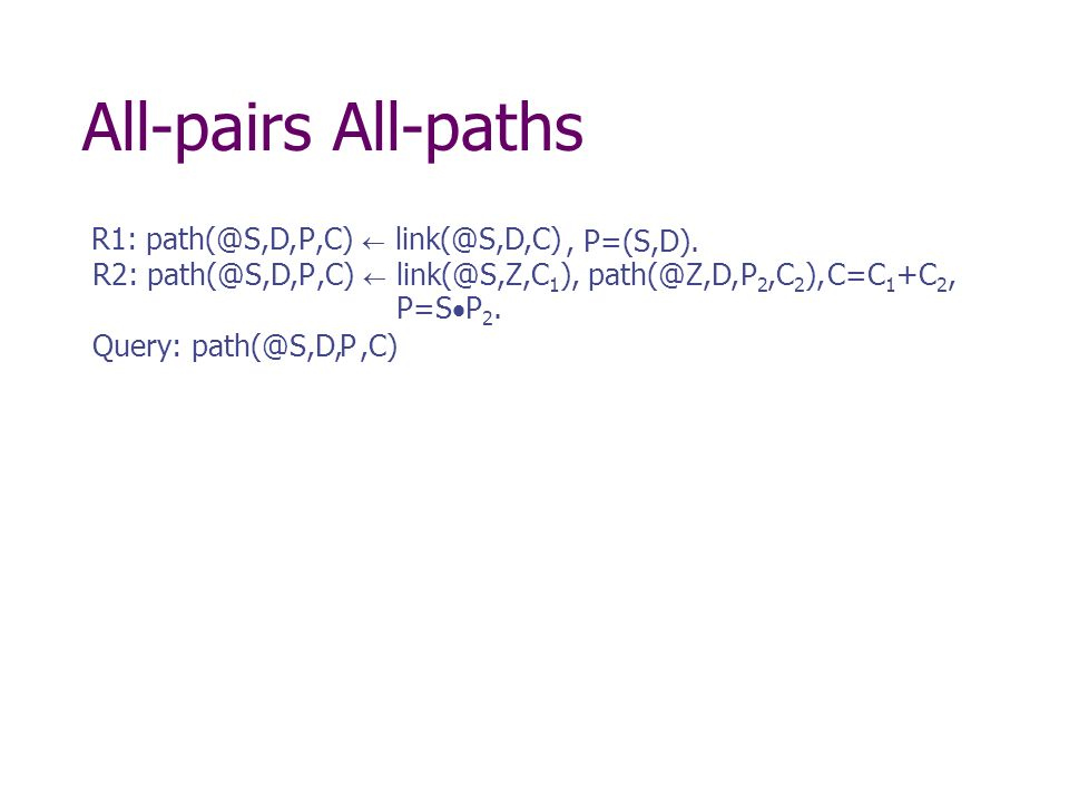 All-pairs All-paths R1:  R2: C=C 1 +C 2, Query:  1 ), 2 ),, P=(S,D).