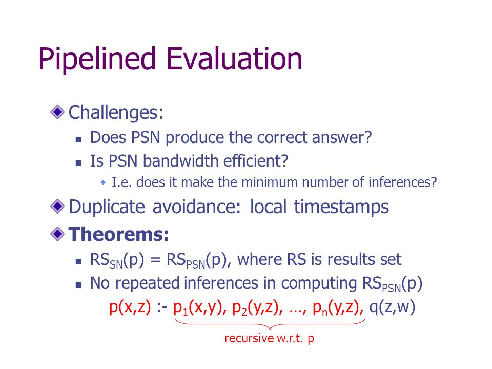 Pipelined Evaluation Challenges: Does PSN produce the correct answer? Is PSN bandwidth efficient? I.e. does it make the minimum number of inferences?