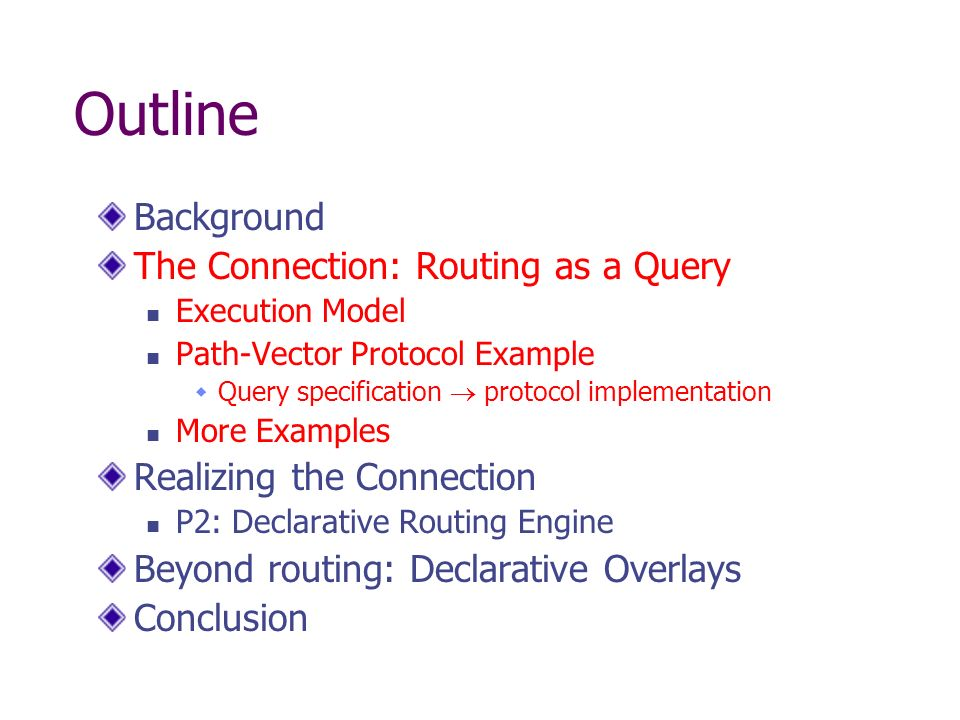 Outline Background The Connection: Routing as a Query Execution Model Path-Vector Protocol Example Query specification protocol implementation More Ex