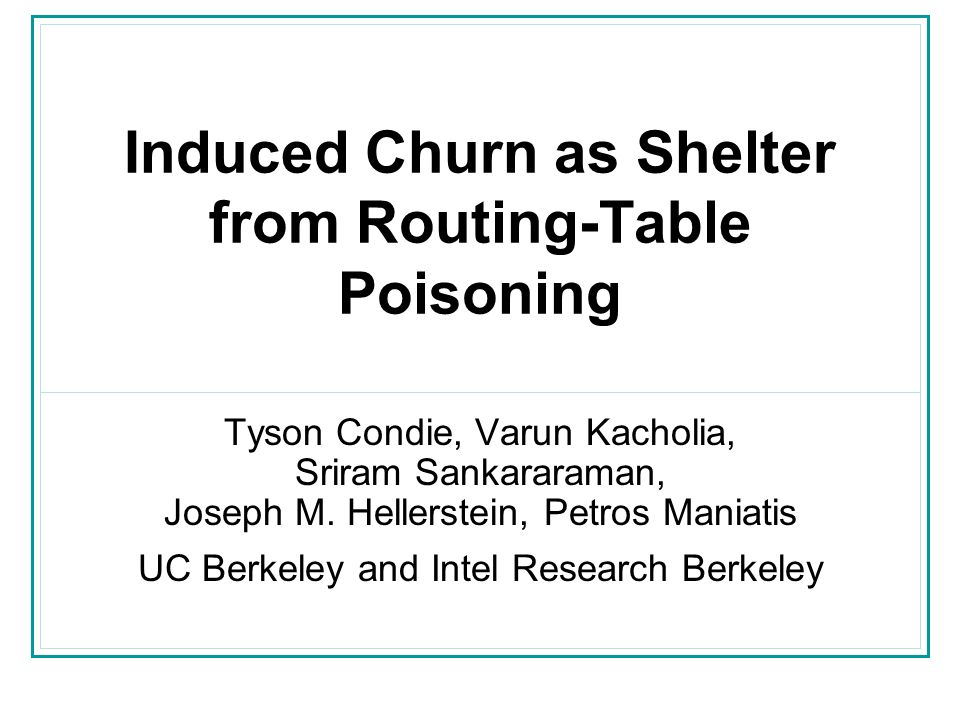 Tyson CondieNDSS 200612 Routing Table Poisoning Intercept requests and respond to them Intercept routing table updates and respond to them Spoof optimization computations to increase desirability