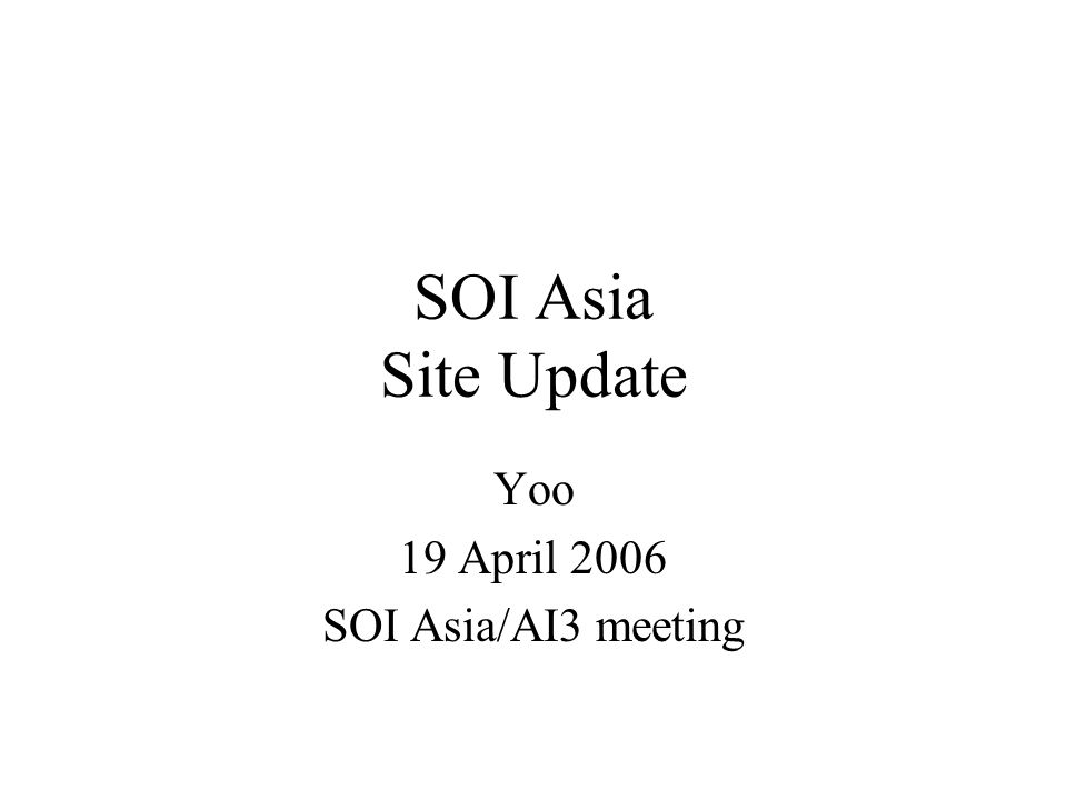 SOI Asia Site Update Yoo 19 April 2006 SOI Asia/AI3 meeting