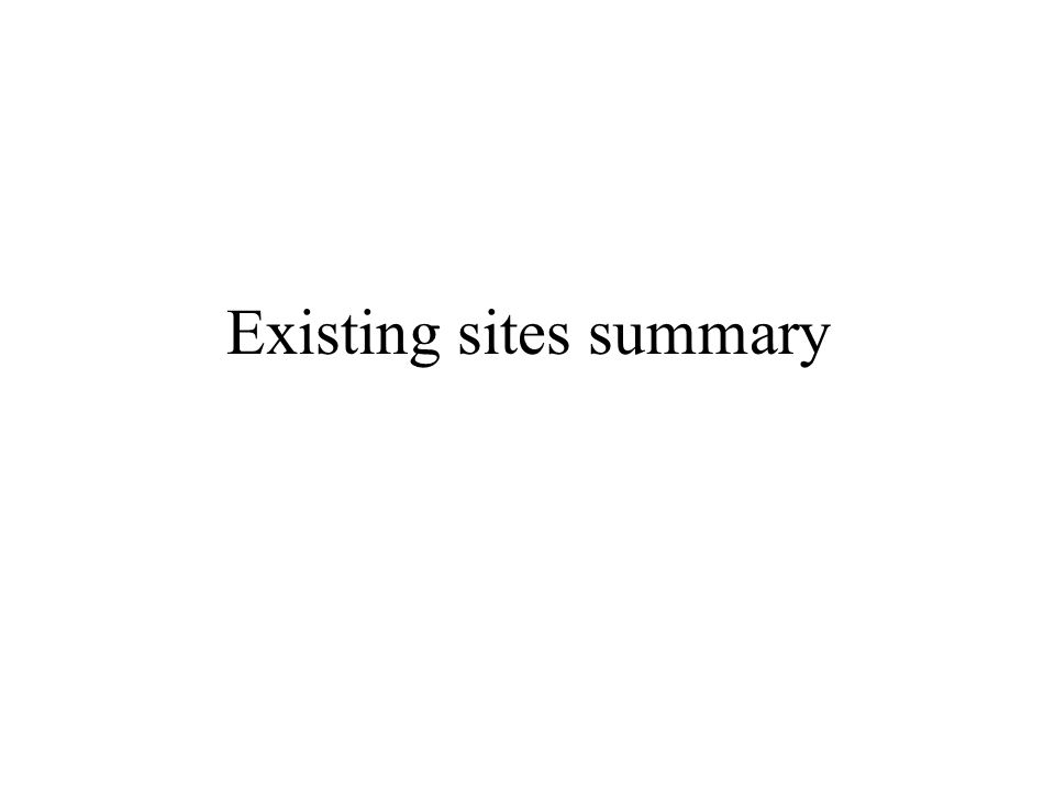 Existing sites summary