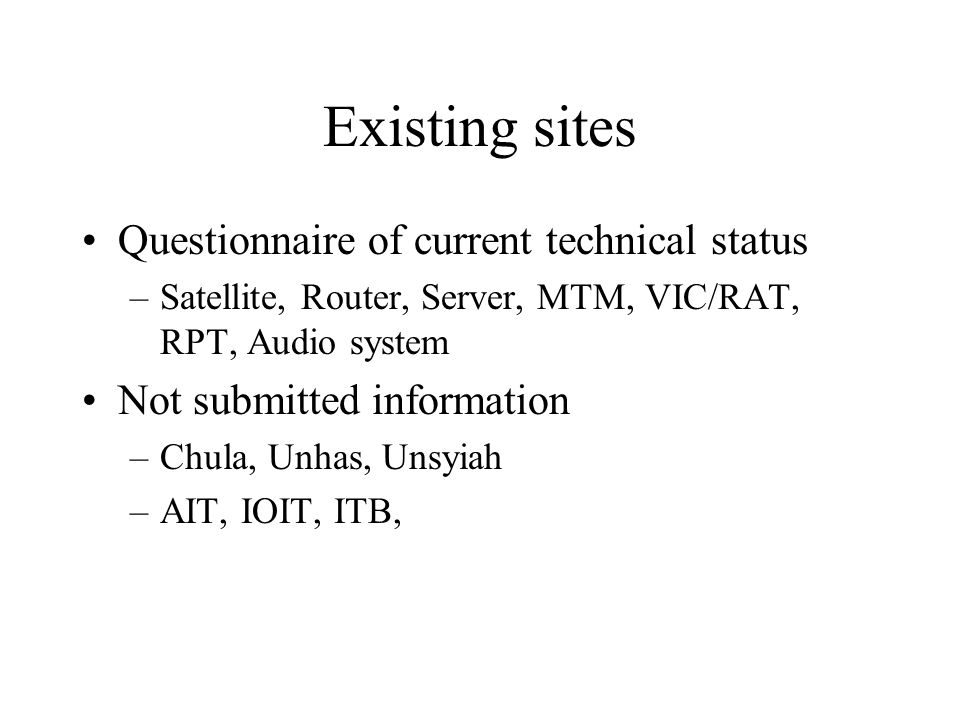 Existing sites Questionnaire of current technical status –Satellite, Router, Server, MTM, VIC/RAT, RPT, Audio system Not submitted information –Chula,