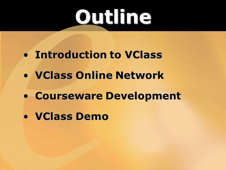 Outline Introduction to VClass Introduction to VClass VClass Online Network VClass Online Network Courseware Development Courseware Development VClass