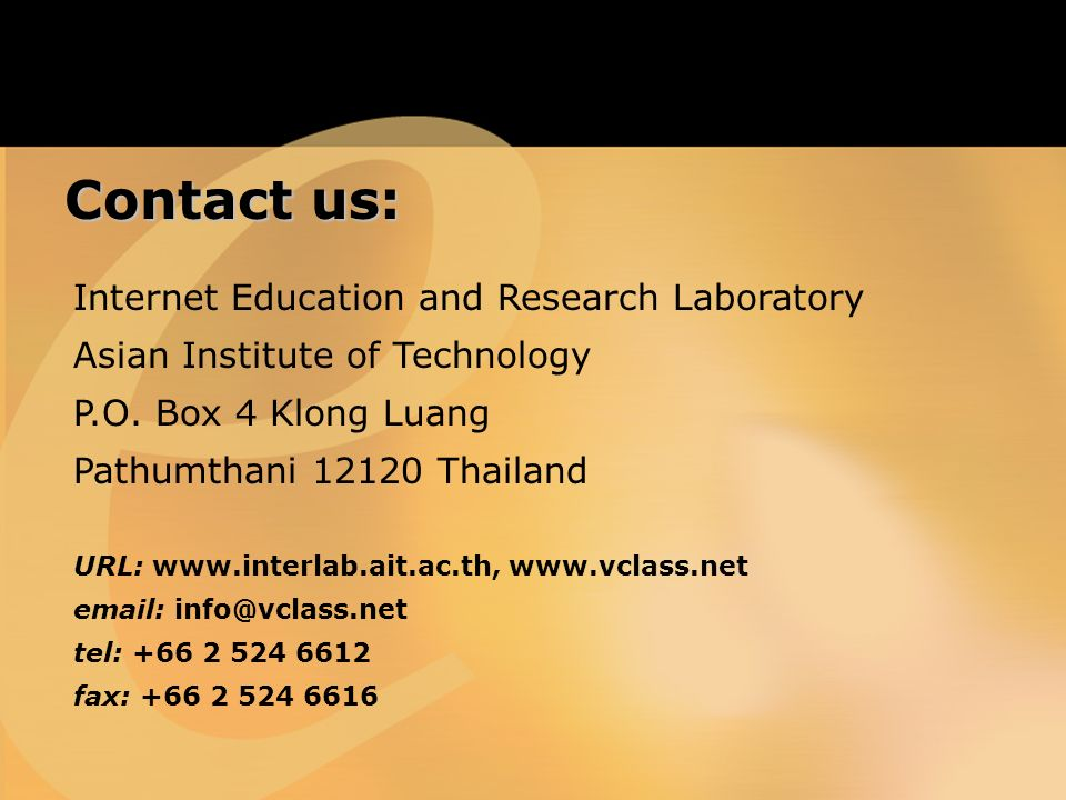 Contact us: Internet Education and Research Laboratory Asian Institute of Technology P.O.