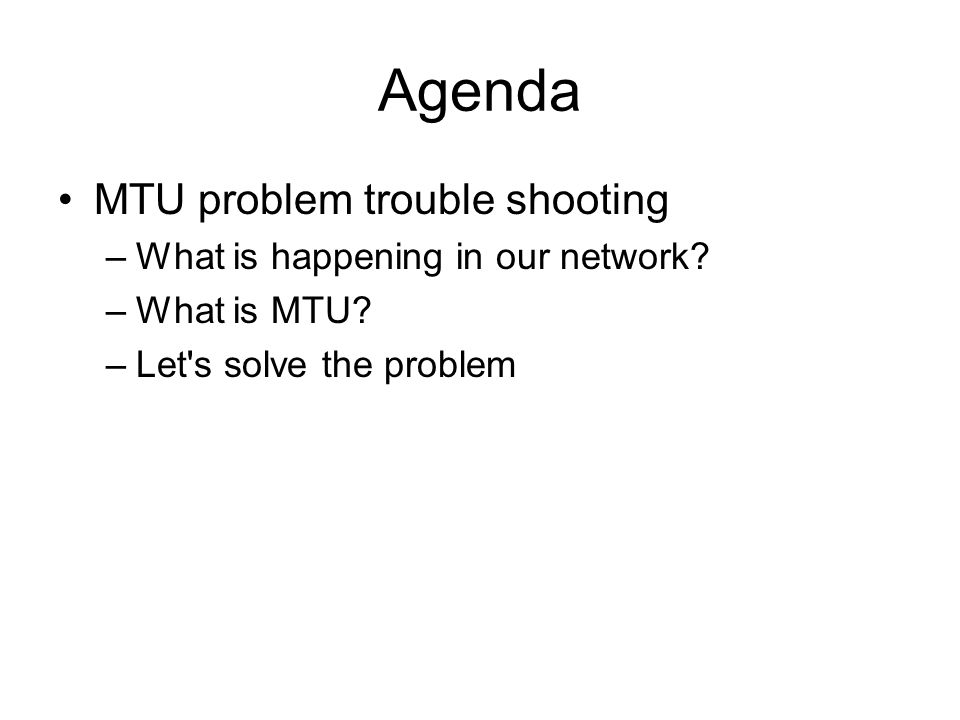 Agenda MTU problem trouble shooting –What is happening in our network.