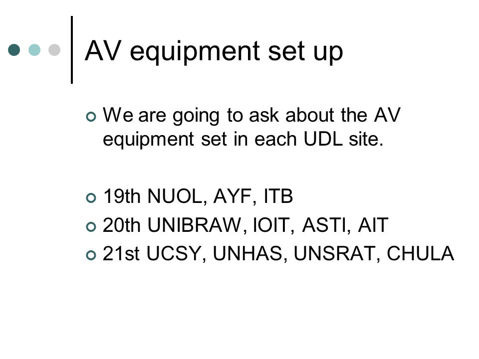 AV equipment set up We are going to ask about the AV equipment set in each UDL site.