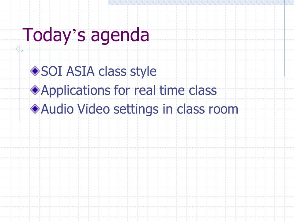 Today s agenda SOI ASIA class style Applications for real time class Audio Video settings in class room