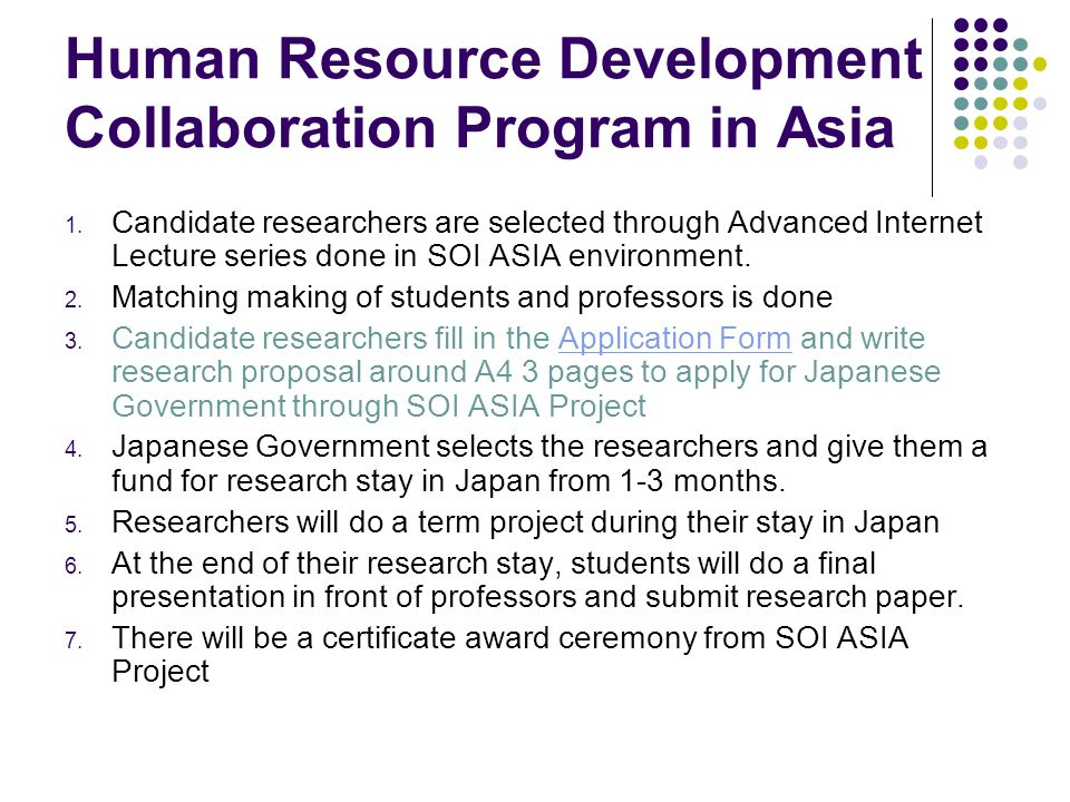 Human Resource Development Collaboration Program in Asia 1. Candidate researchers are selected through Advanced Internet Lecture series done in SOI AS