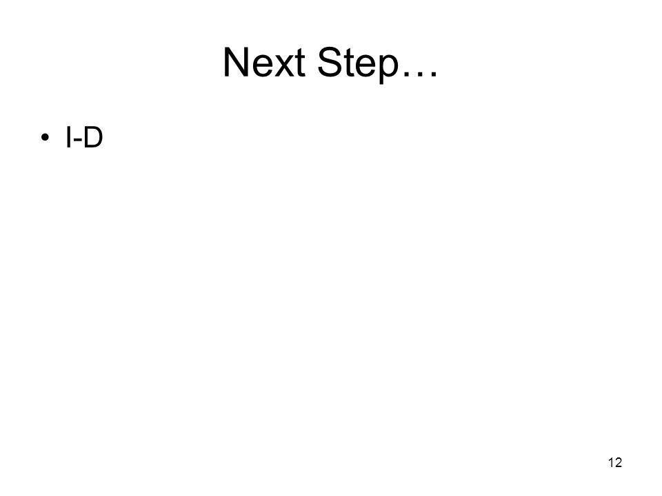 12 Next Step… I-D