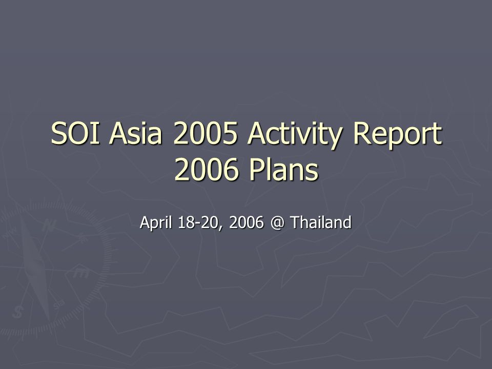 SOI Asia 2005 Activity Report 2006 Plans April 18-20, 2006 @ Thailand