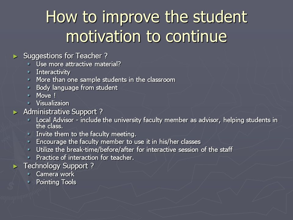 How to improve the student motivation to continue Suggestions for Teacher .