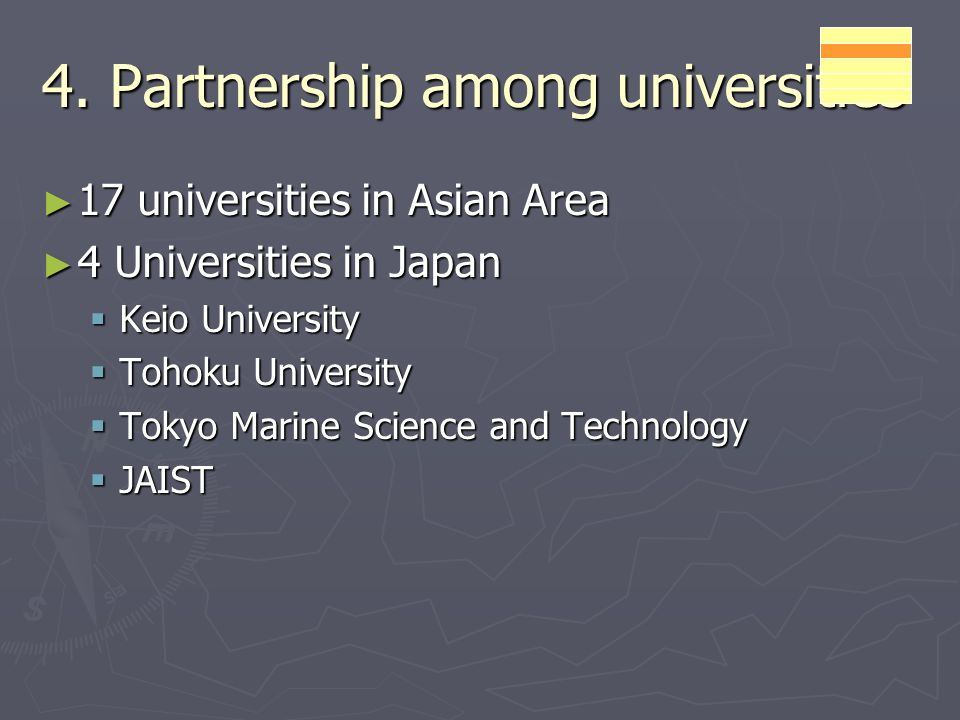 4. Partnership among universities 17 universities in Asian Area 17 universities in Asian Area 4 Universities in Japan 4 Universities in Japan Keio Uni
