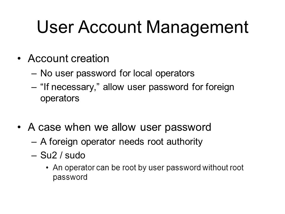 User Account Management Account creation –No user password for local operators –If necessary, allow user password for foreign operators A case when we