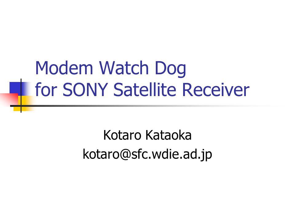 Modem Watch Dog for SONY Satellite Receiver Kotaro Kataoka kotaro@sfc.wdie.ad.jp