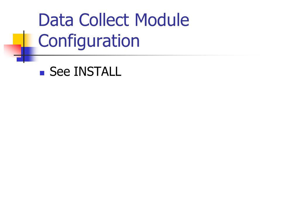 Data Collect Module Configuration See INSTALL