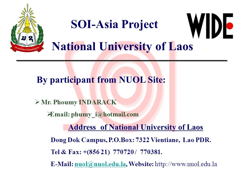 SOI-Asia Project National University of Laos By participant from NUOL Site: Mr. Phoumy INDARACK Email: phumy_i@hotmail.com Address of National Univers