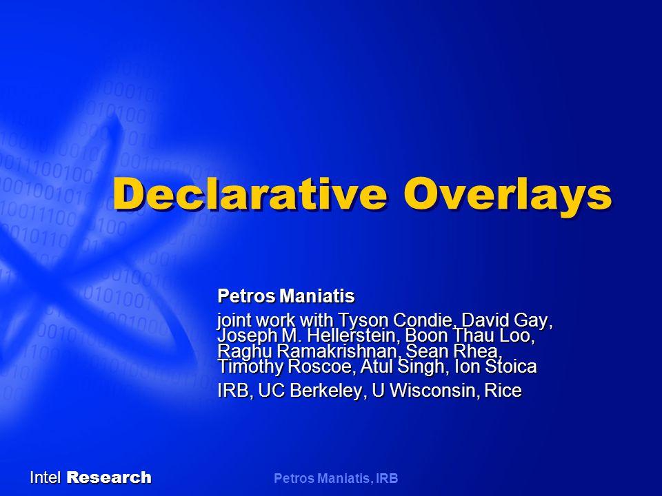 Petros Maniatis, IRB Intel Research 12 Pseudocode to OverLog n.lookup(k) if k in (n, n.successor] return n.successor else return n.successor.