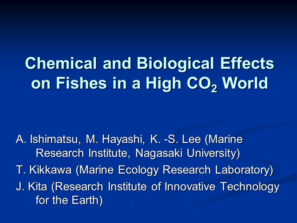 Chemical and Biological Effects on Fishes in a High CO 2 World A.