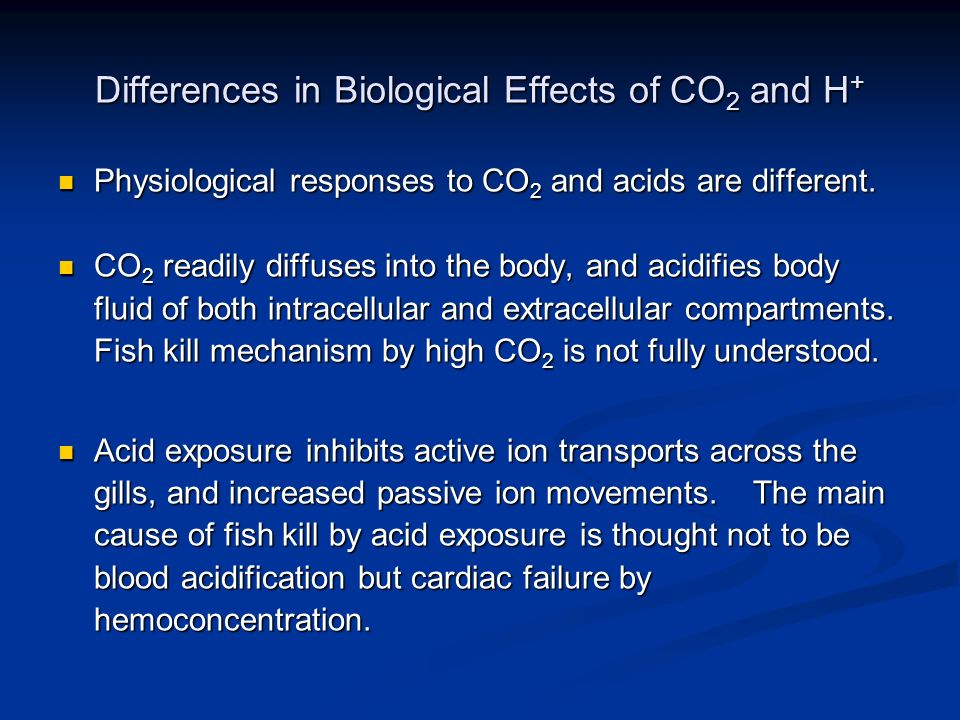 Differences in Biological Effects of CO 2 and H + Physiological responses to CO 2 and acids are different.