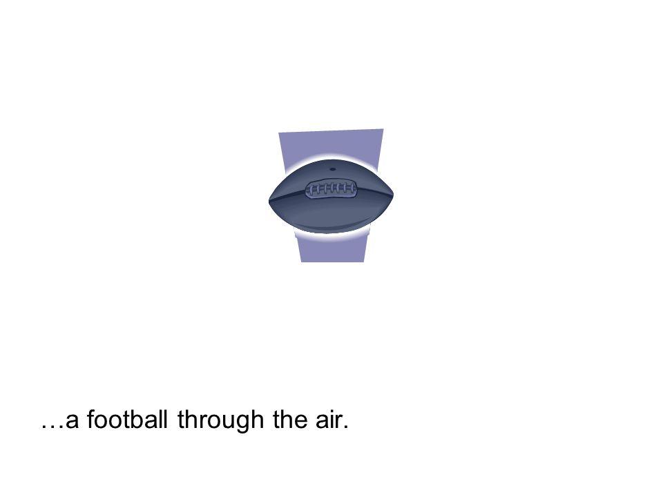 …a football through the air.