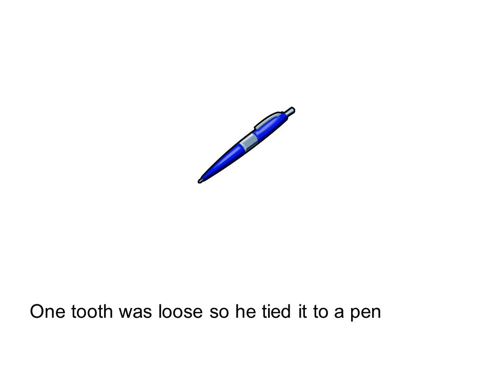 One tooth was loose so he tied it to a pen