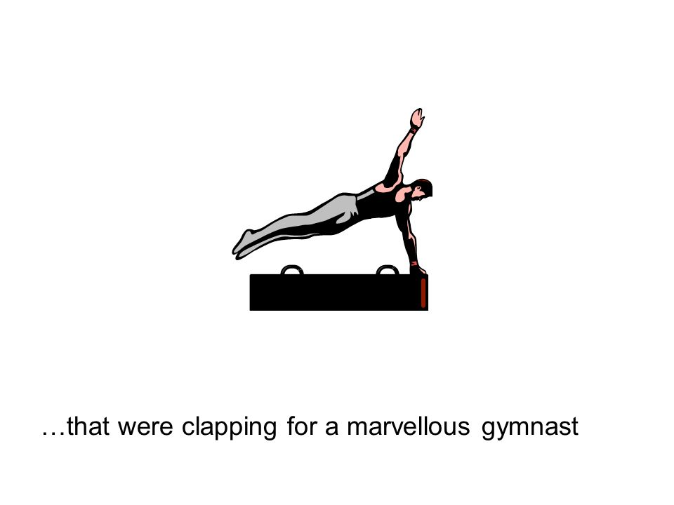 …that were clapping for a marvellous gymnast