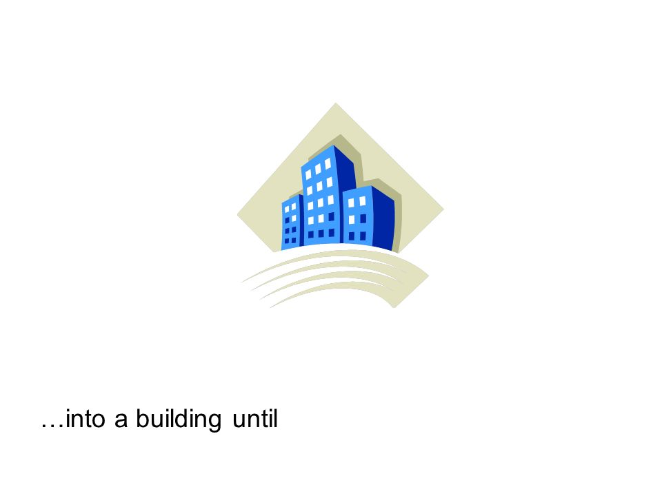 …into a building until