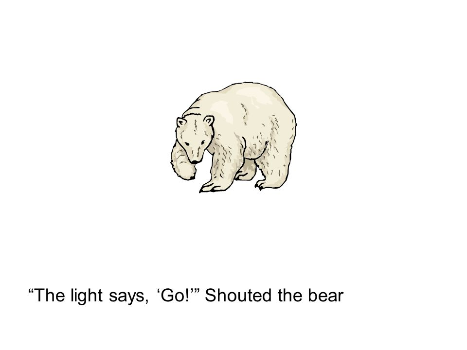 The light says, Go! Shouted the bear