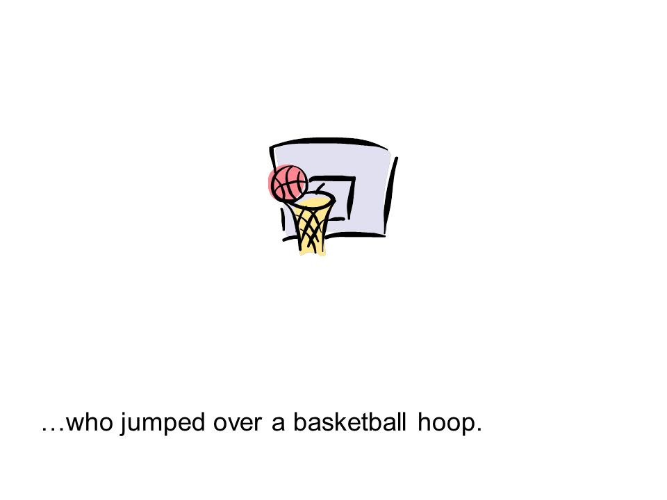 …who jumped over a basketball hoop.