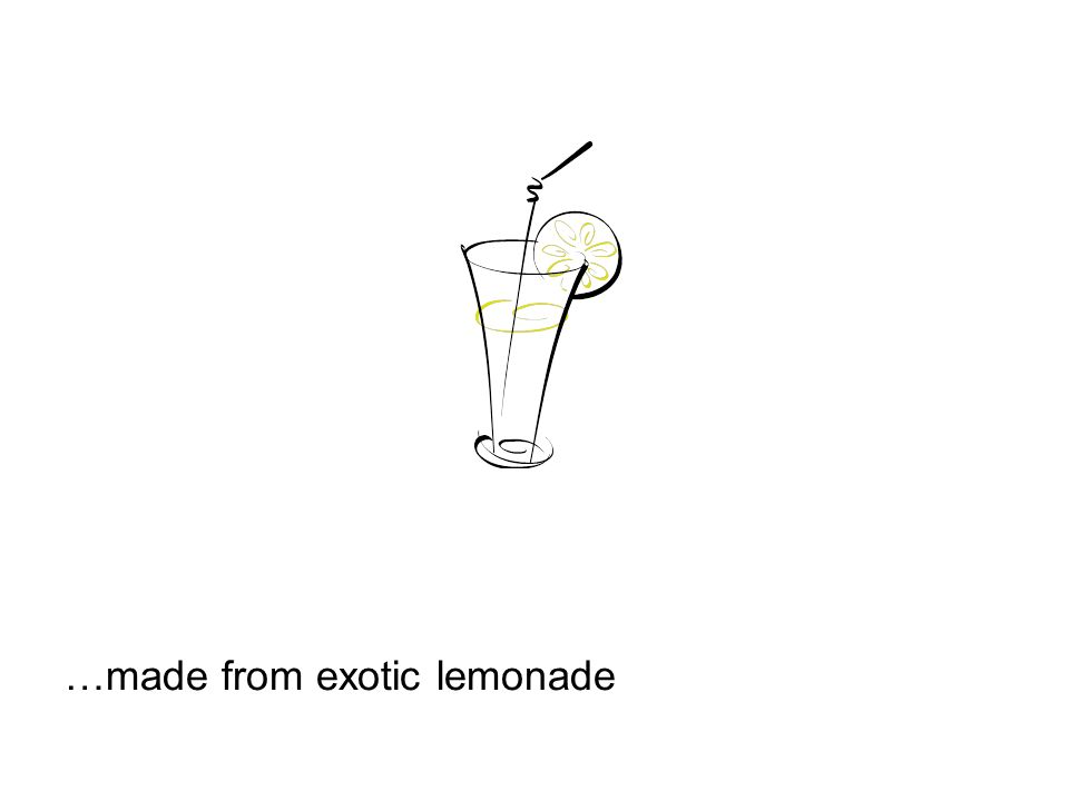 …made from exotic lemonade
